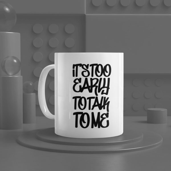It's Too Early White Ceramic Mug