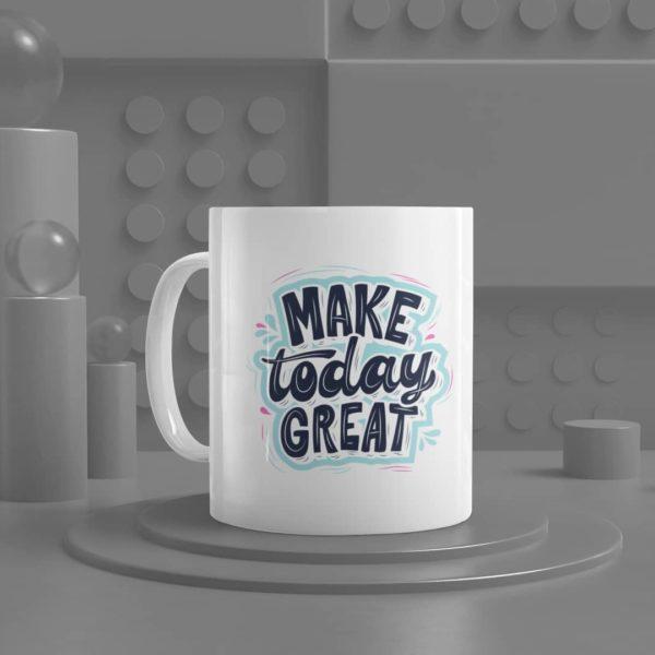 Make Today Great Ceramic Mug
