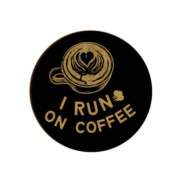 I Run On Coffee Round Coaster