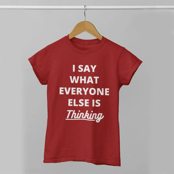 I Say What Everyone Else is Thinking Women Red Round Neck T-Shirt