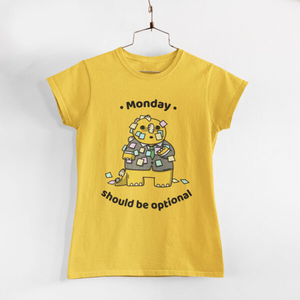 Monday Should Be Optional Women Golden Yellow Round Neck T-Shirt