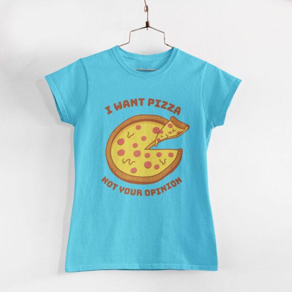 I Want Pizza Women Sky Blue Round Neck T-Shirt