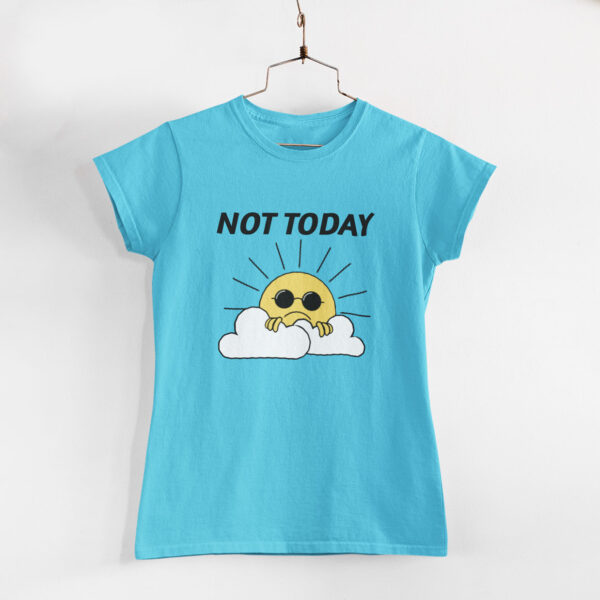 Not Today Women Sky Blue Round Neck T-Shirt