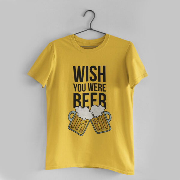 You Were Beer Golden Yellow Round Neck T-Shirt
