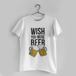 You Were Beer White Round Neck T-Shirt