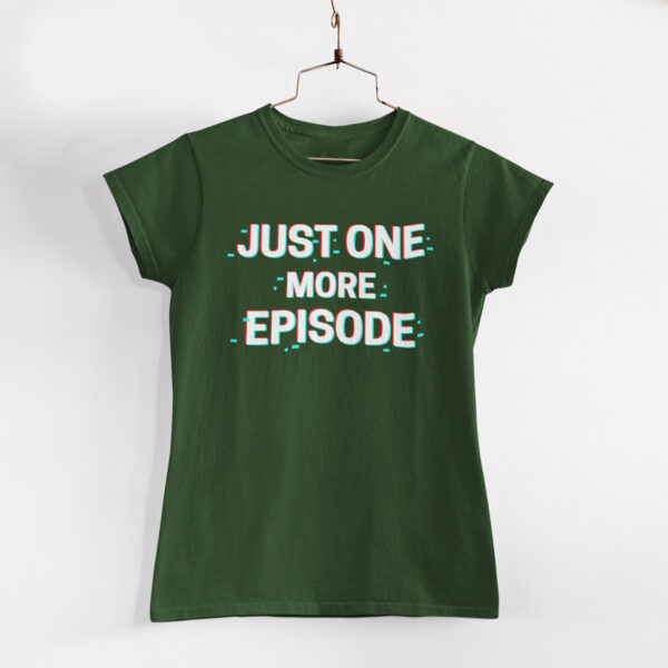 Just One More Episode Olive Green Women Round Neck T-Shirt