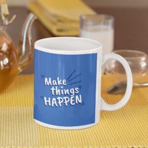 Make Things Happen Ceramic Mug
