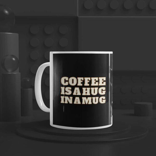 Coffee is a Hug Ceramic Mug