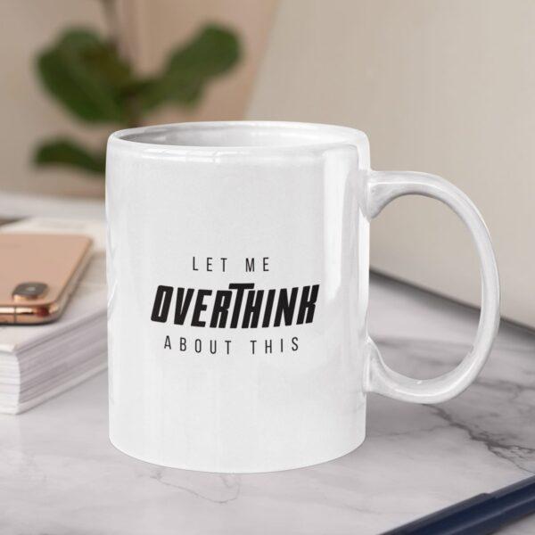 Let Me Overthink Ceramic Mug