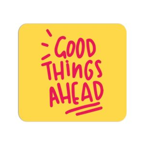 Good Things Ahead Mouse Pad