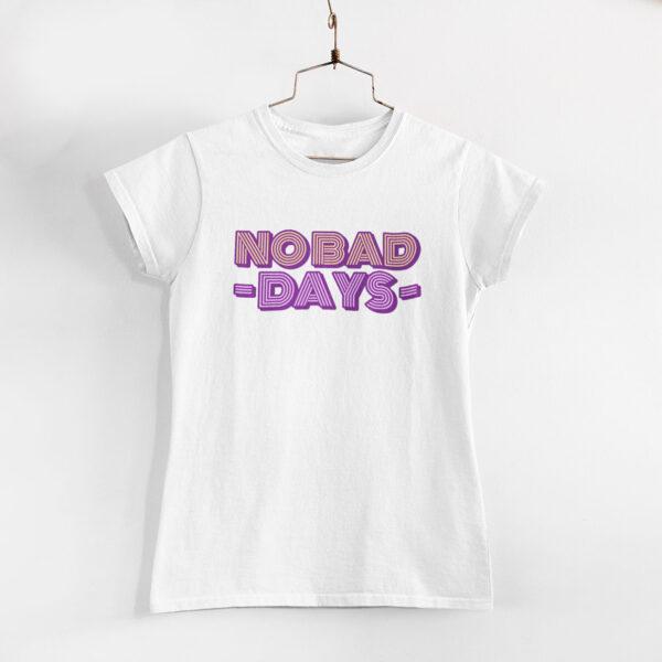 No Bad Days White Round Neck T-Shirt
